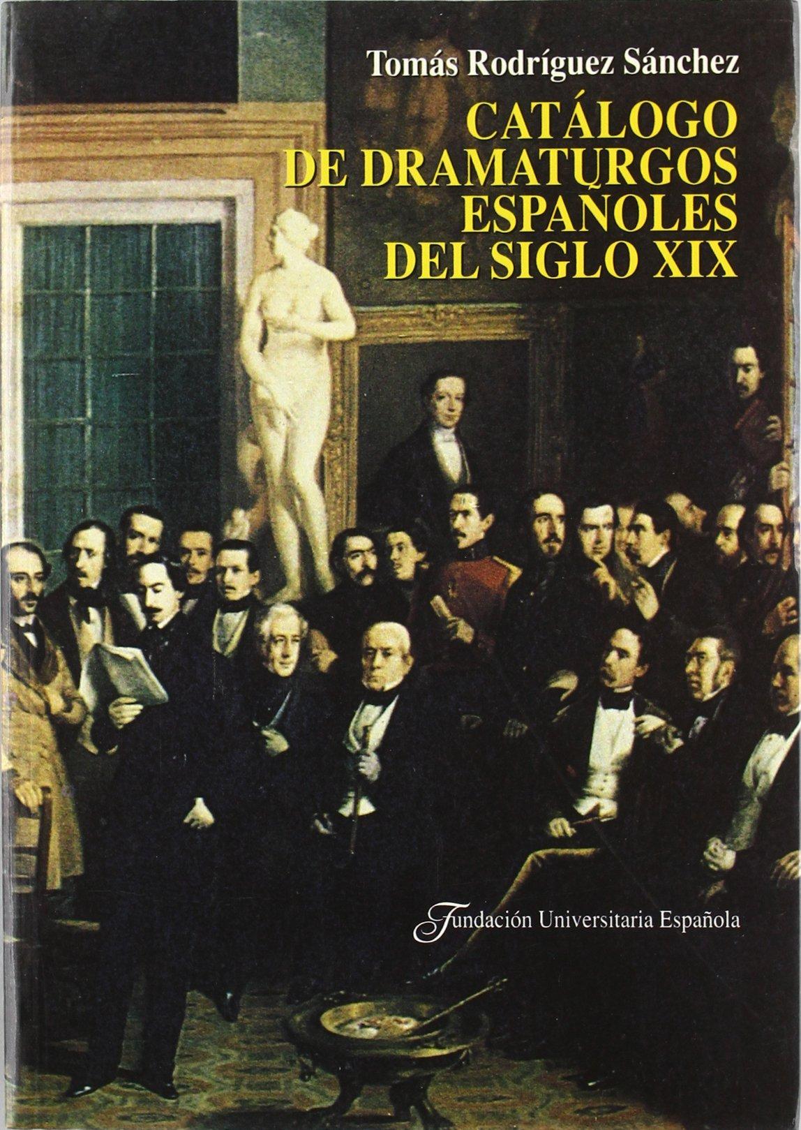 CATALOGO DE DRAMATURGOS ESPAÑOLES DEL SIGLO XIX Publicaciones de ...