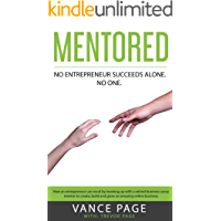Mentored: Create, Build and Grow an Amazing Online Business Through Mentorship: No entrepreneur succeeds alone. No one.