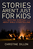 Stories aren't just for kids: Busting 10 myths about Bible storytelling
