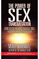 The Power of Sex Transmutation: How to Use the Most Radical Idea from Think and Grow Rich Kindle Edition