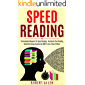 SPEED READING: The Complete Blueprint To Speed Reading - Accelerate Your Reading Speed And Comprehension By 400% In Less Than 24 Hours (English Edition)
