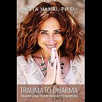 Trauma to Dharma: Transform Your Pain into Purpose