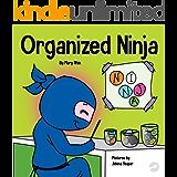 Organized Ninja: A Children's Book About Organization and Overcoming Messy Habits (Ninja Life Hacks 28)