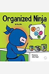 Organized Ninja: A Children's Book About Organization and Overcoming Messy Habits (Ninja Life Hacks 28) Kindle Edition
