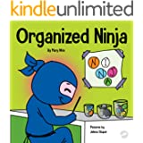 Organized Ninja: A Children's Book About Organization and Overcoming Messy Habits (Ninja Life Hacks 28)