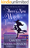 There's a New Witch in Town: A Holiday Hills Witch Cozy Mystery (The Holiday Hills Witch Cozy Mystery Series Book 1)