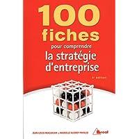 100 fiches pour comprendre les stratégies d'entreprise