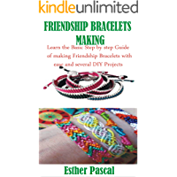 FRIENDSHIP BRACELETS MAKING: Learn the Basic Step by Step Guide of Making Friendship Bracelets with ease and with… book cover