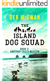 The Island Dog Squad (Book 2: Another Crazy Mission): An Animal Cozy Mystery