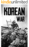 Korean War: A History From Beginning to End