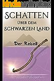 Schatten über dem Schwarzen Land: Der Rebell (German Edition)