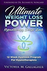 Ultimate Weight Loss Power Hypnotherapy Script Book: 12-Week Hypnosis Program For Hypnotherapists Kindle Edition