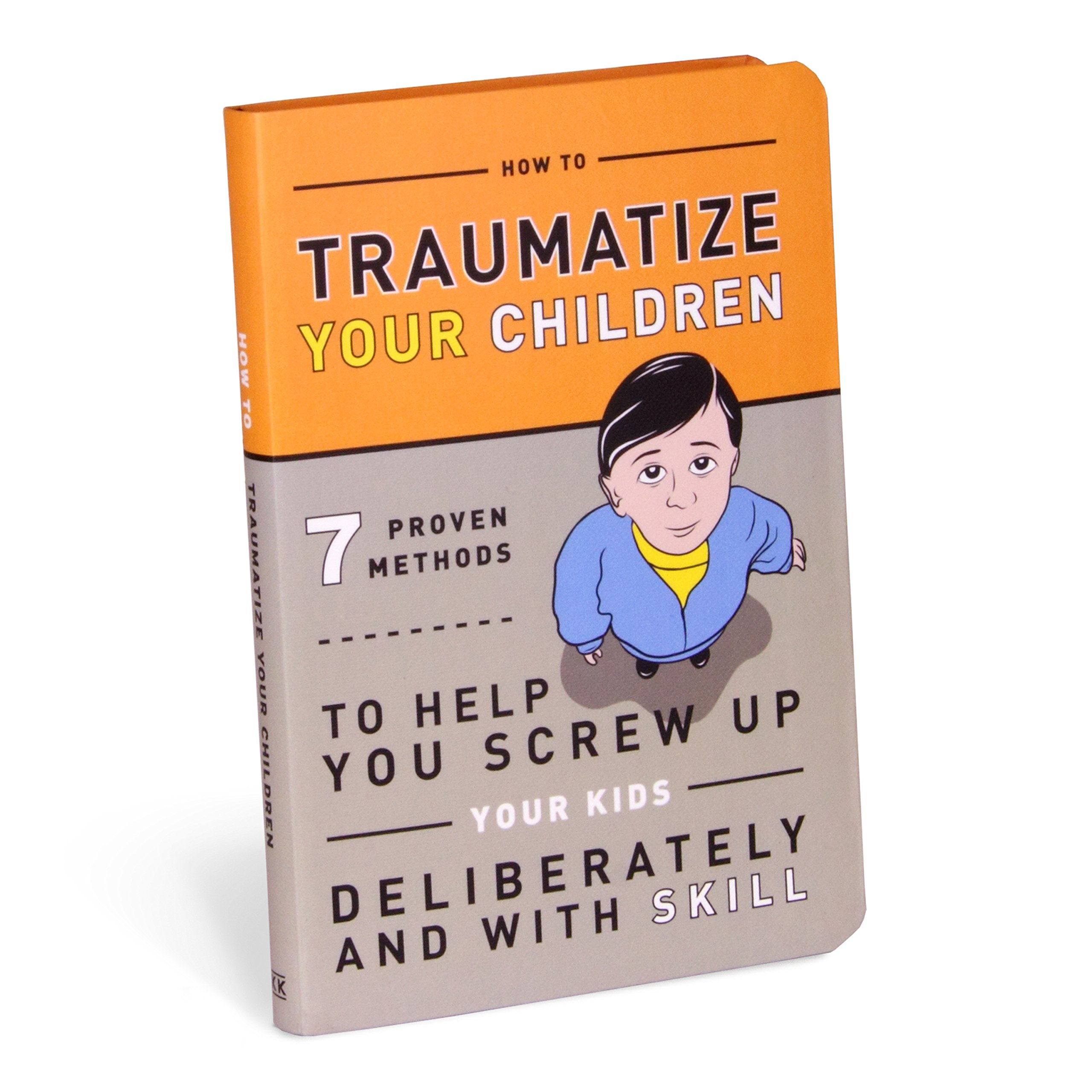 Knock Knock: How to Traumatize Your Children: 7 Proven Methods to Help You Screw Up Your Kids Deliberately and with Skill (Books & Other Words)