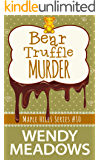 Bear Truffle Murder (A Maple Hills Cozy Mystery Book 10)