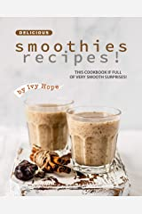 Delicious Smoothies Recipes!: This Cookbook If Full of Very Smooth Surprises! Kindle Edition
