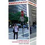 Photography Your Way: A Career Guide to Satisfaction and Success