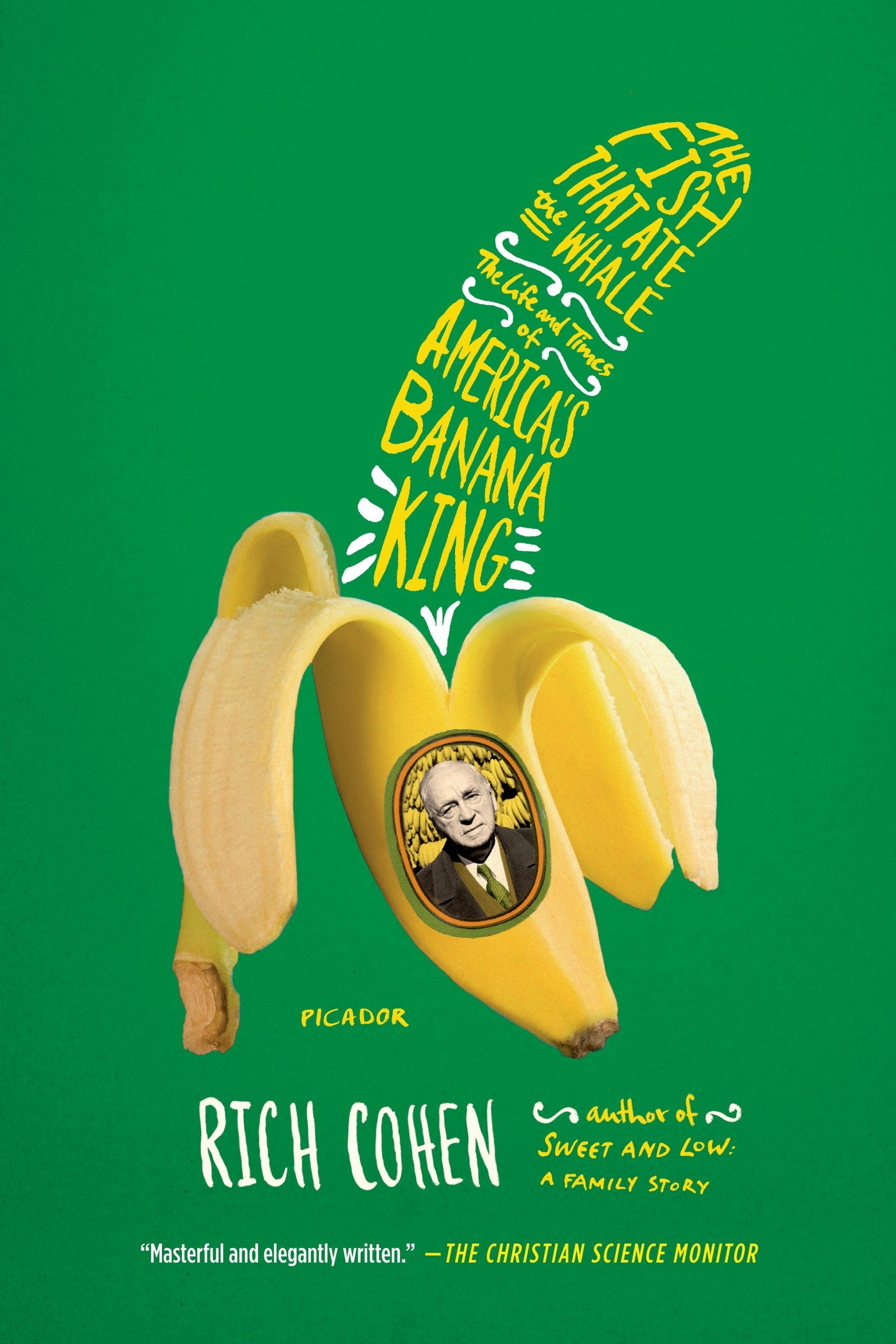 The Fish That Ate the Whale: The Life and Times of America's Banana King:  Cohen, Rich: 9781250033314: Amazon.com: Books