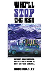 Who'll Stop the Rain: Respect, Remembrance, and Reconciliation in Post-Vietnam America Hardcover