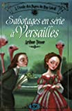 A l'école des pages du Roy Soleil, Tome 1 : Sabotages en série à Versailles