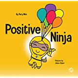 Positive Ninja: A Children's Book About Mindfulness and Managing Negative Emotions and Feelings (Ninja Life Hacks 1)