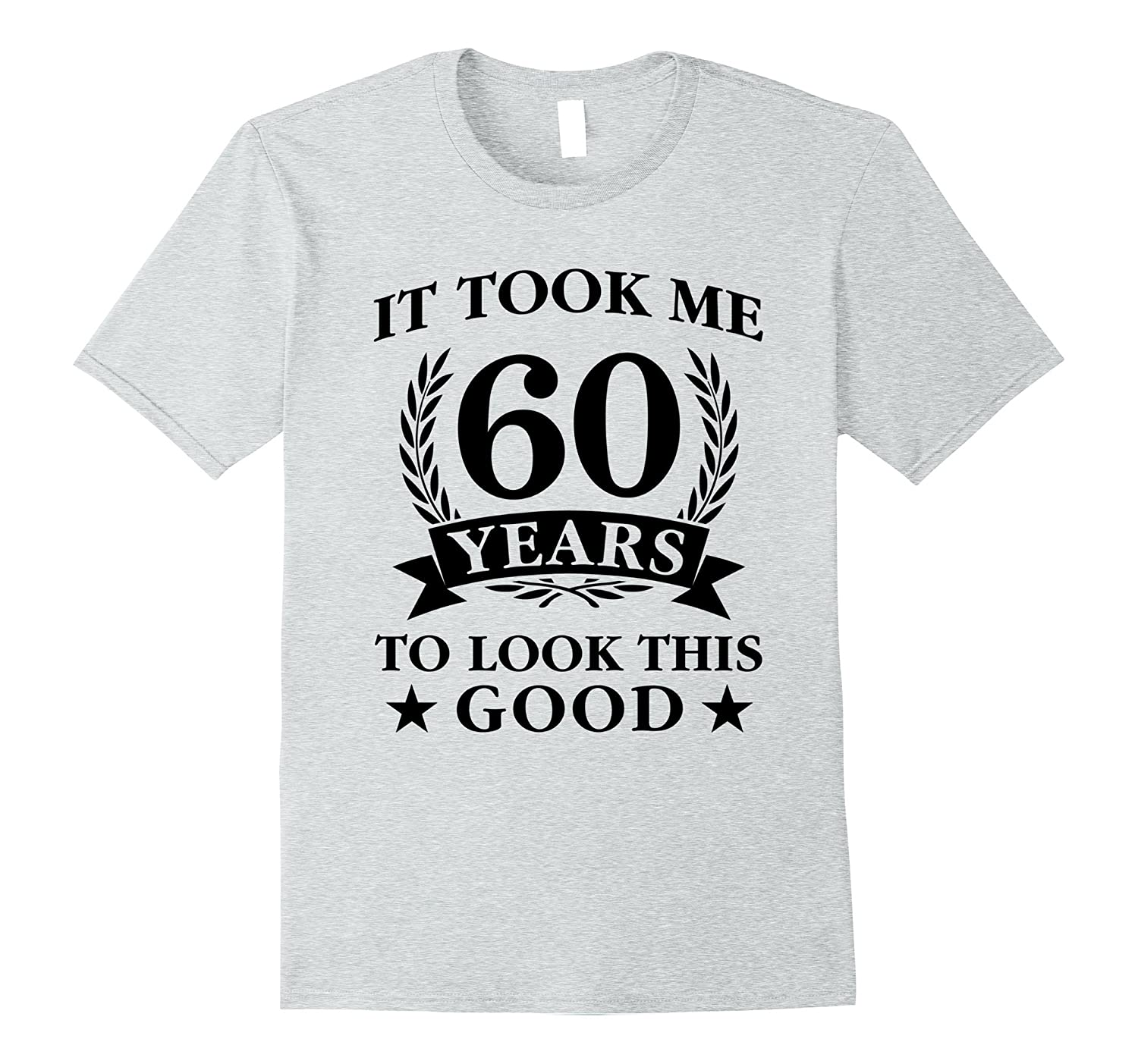 60th Birthday It Took Me 60 Years To Look This Good T-Shirt-TH