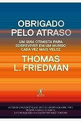Obrigado pelo atraso: Um guia otimista para sobreviver em um mundo cada vez mais veloz (Portuguese Edition) Kindle Edition