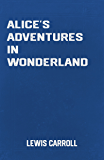 Alice's Adventures in Wonderland: the Children's Classic Novel by Lewis Carroll (Classic Books)
