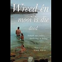 Wreed en mooi is die dood: Verhale oor verlies, hunkering en heling (Afrikaans Edition)