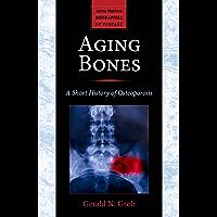 Aging Bones (Johns Hopkins Biographies of Disease)