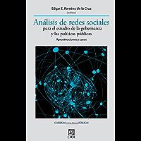Análisis de redes sociales para el estudio de la gobernanza y las políticas públicas.                             Aproximaciones y casos (Gobierno y políticas públicas nº 3)