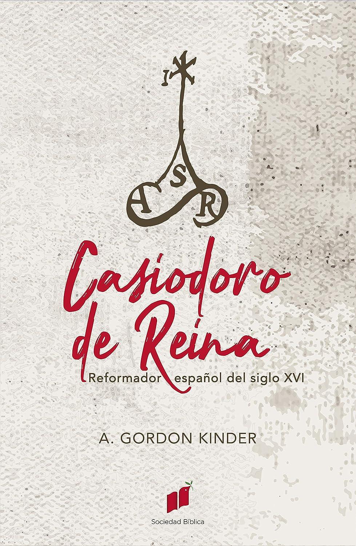 Casiodoro de Reina: Reformador español del siglo XVI eBook: Kinder ...