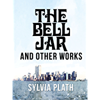 The Bell Jar and Other Works by Sylvia Plath: The Colossus, Ariel, Collected Poems and Juvenilia