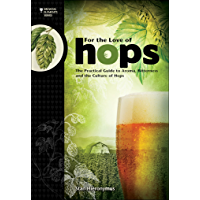 For The Love of Hops: The Practical Guide to Aroma, Bitterness and the Culture of Hops (Brewing Elements)