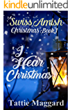 I Hear Christmas (A Swiss Amish Christmas Book 1)