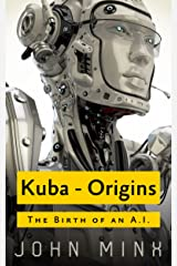 Kuba: The Birth of a Super Powerful AI (Rogue Hackers Book 0) Kindle Edition