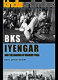 BKS Iyengar and the Making of Modern Yoga (English Edition)