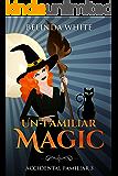 Un-Familiar Magic (Accidental Familiar Book 3)