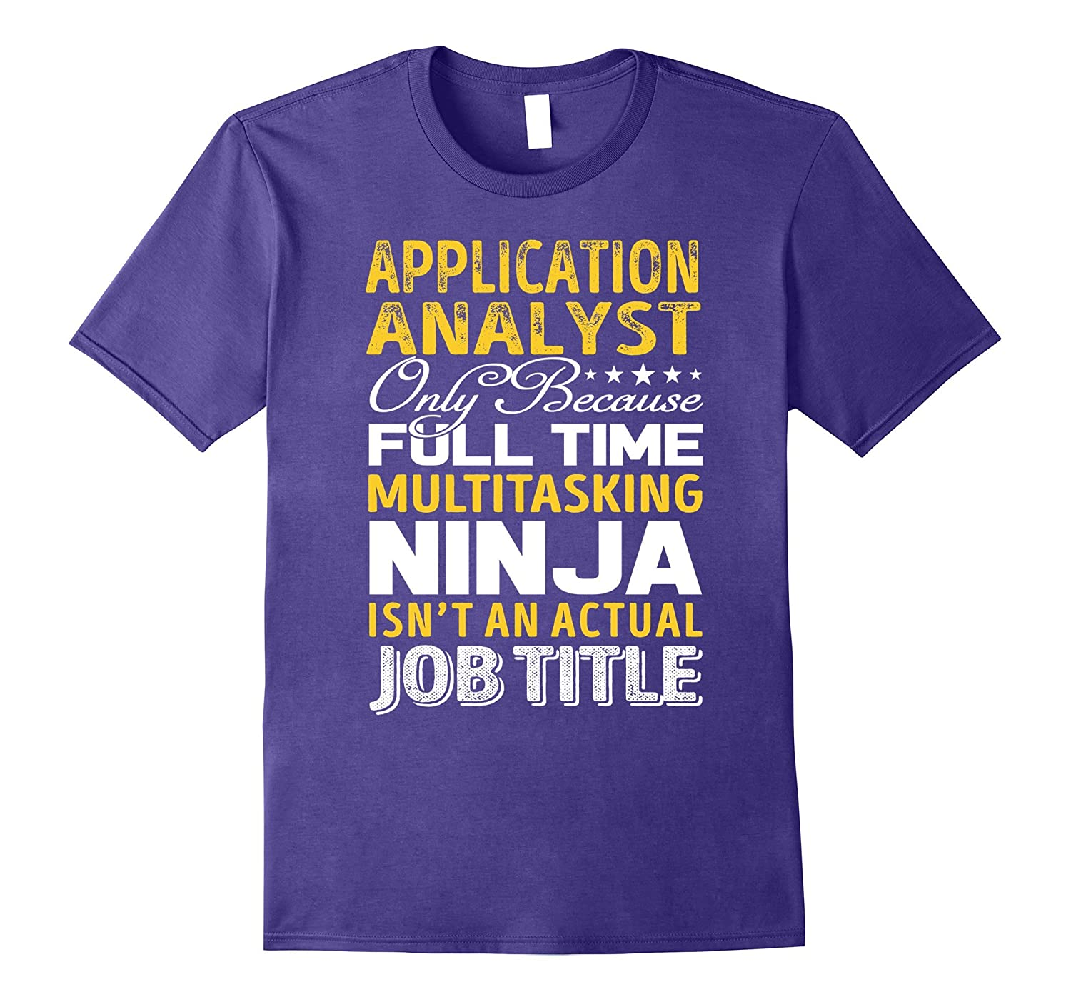 Application Analyst Is Not An Actual Job Title TShirt-TH