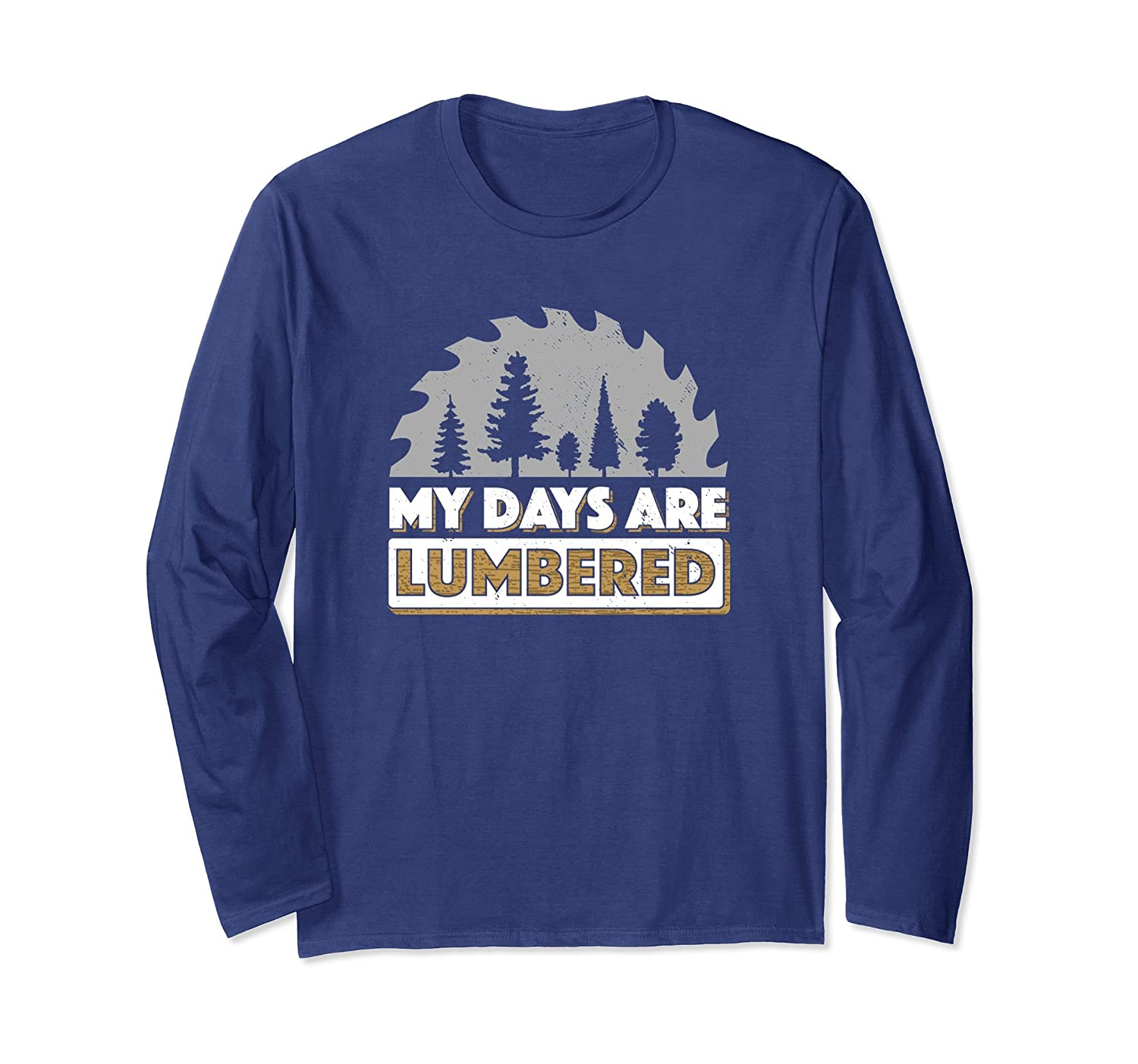 Funny Lumberjack Long Sleeve T-Shirt Days Are Lumbered Shirt-alottee gift