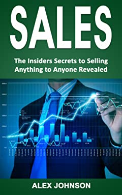 Sales: The Insiders Secrets to Selling Anything to Anyone Revealed