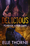 Delicious: Shifters Forever Worlds (Forever After Dark Book 3)