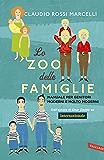 Lo zoo delle famiglie: Manuale per genitori moderni e molto moderni