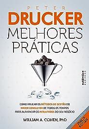 Peter Drucker: Melhores práticas: Como aplicar os métodos de gestão do maior consultor de todos os tempos para alavancar os