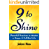 9 To Shine: Powerful Practices To Master A Happy & Fulfilled Life