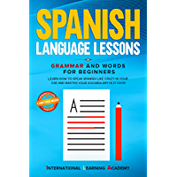 Spanish Language Lessons: Grammar and Words for Beginners. Learn How to Speak Spanish Like Crazy in Your Car and Master Your Vocabulary in 21 Days! (Pronunciation, ... & Short Stories Included) (English Edition)