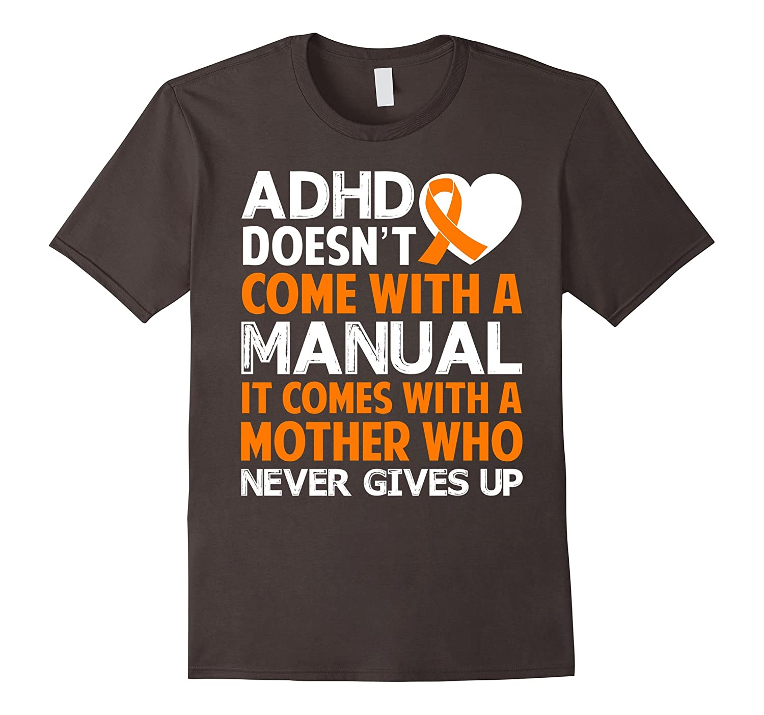 ADHD Doesn't Come With A Manual Mother Never Give Up T-Shirt-T-Shirt
