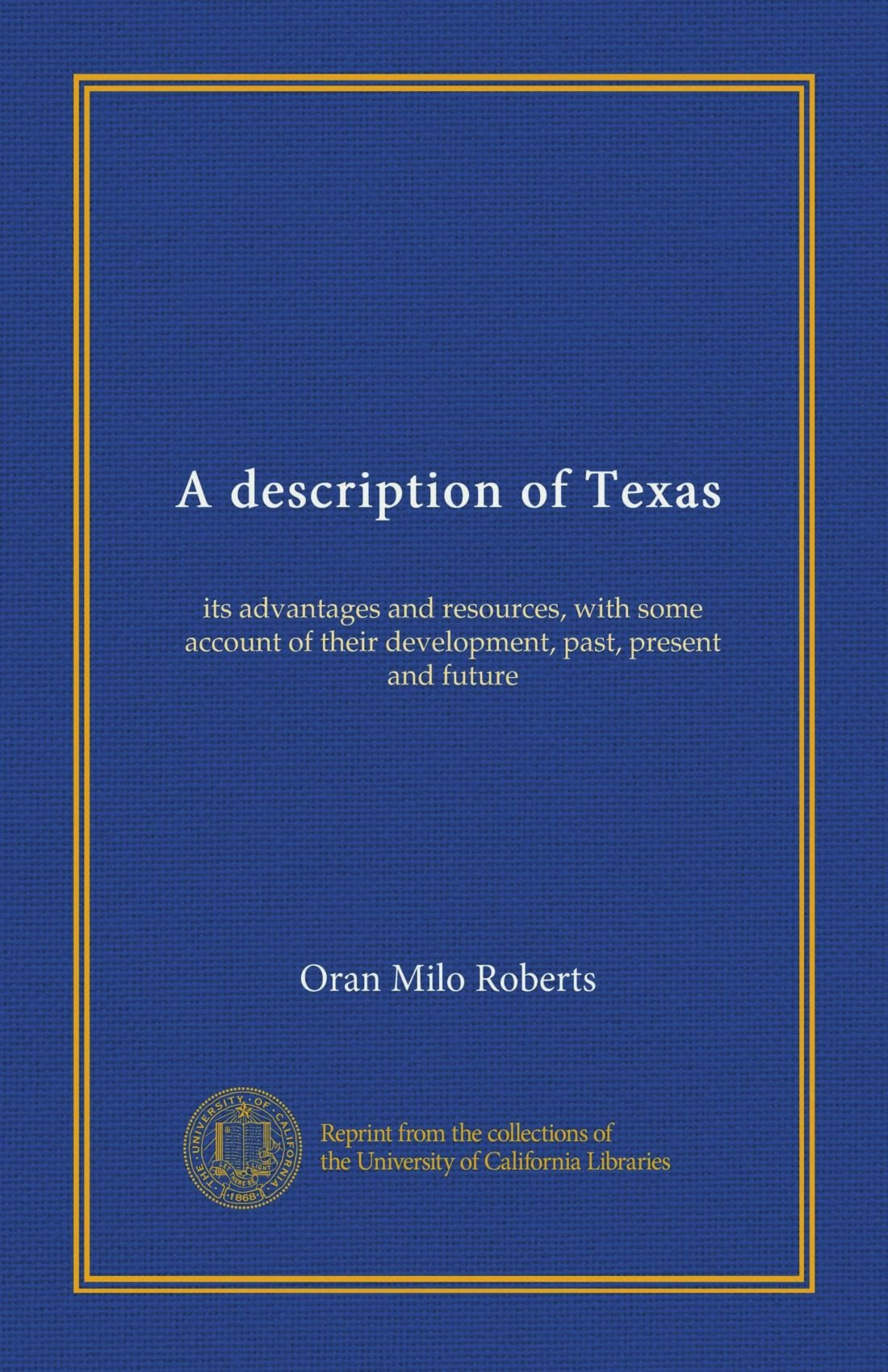 A description of Texas: its advantages and resources, with some account of their development, past, present and future ebook