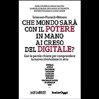 Che mondo sarà con il potere in mano ai Creso del digitale?: Con le parole chiave per comprendere la nuova rivoluzione in atto.