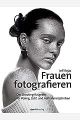 Frauen fotografieren: Der Shooting-Ratgeber für Posing, Licht und Aufnahmetechniken (German Edition) Kindle Edition