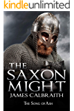 The Saxon Might: an epic of the Dark Age (The Song of Ash Book 3)